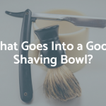 What Goes Into a Good Shaving Bowl?